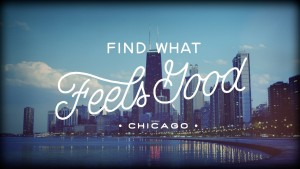 Find What Feels Good – Chicago