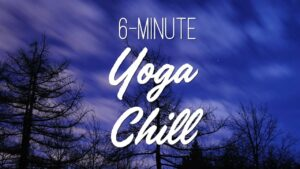 6-Minute Yoga Chill