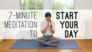 7 Minute Meditation to Start Your Day